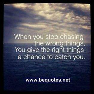 When you stop chasing