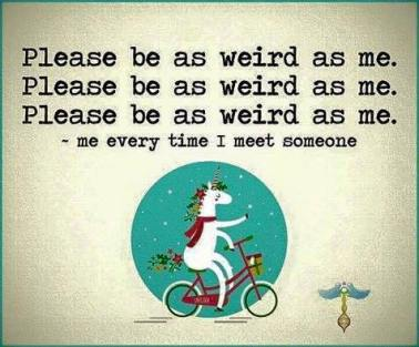 Please be as weird as me