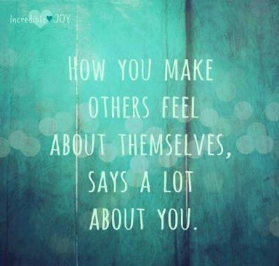 How you make others feel