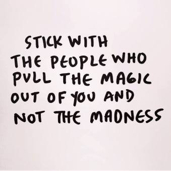 stick-with-the-people-who-pull-the-magic-out-of-you